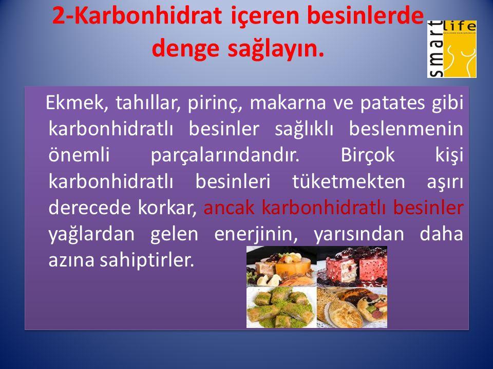 2-Karbonhidrat içeren besinlerde denge sağlayın. Ekmek, tahıllar, pirinç, makarna ve patates gibi karbonhidratlı besinler sağlıklı beslenmenin önemli