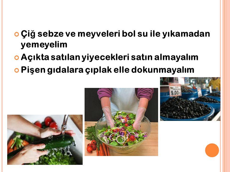 Çi ğ sebze ve meyveleri bol su ile yıkamadan yemeyelim Açıkta satılan yiyecekleri satın almayalım Pi ş en gıdalara çıplak elle dokunmayalım