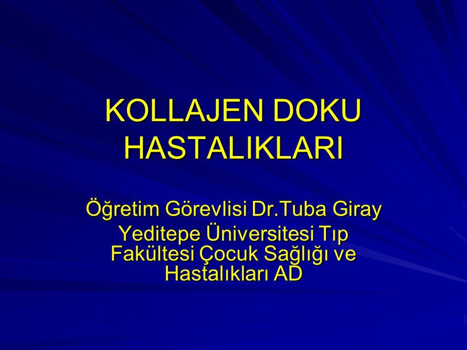KOLLAJEN DOKU HASTALIKLARI Öğretim Görevlisi Dr.Tuba Giray Yeditepe Üniversitesi Tıp Fakültesi Çocuk Sağlığı ve Hastalıkları AD