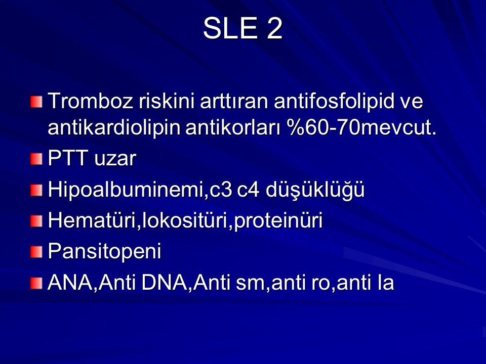 SLE 2 Tromboz riskini arttıran antifosfolipid ve antikardiolipin antikorları %60-70mevcut.