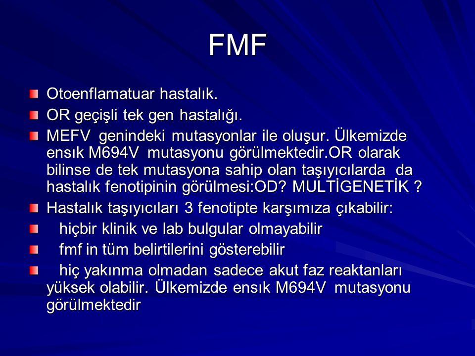FMF Otoenflamatuar hastalık.OR geçişli tek gen hastalığı.