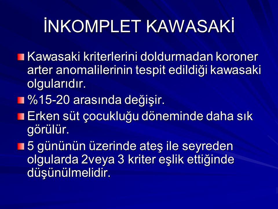 İNKOMPLET KAWASAKİ Kawasaki kriterlerini doldurmadan koroner arter anomalilerinin tespit edildiği kawasaki olgularıdır.