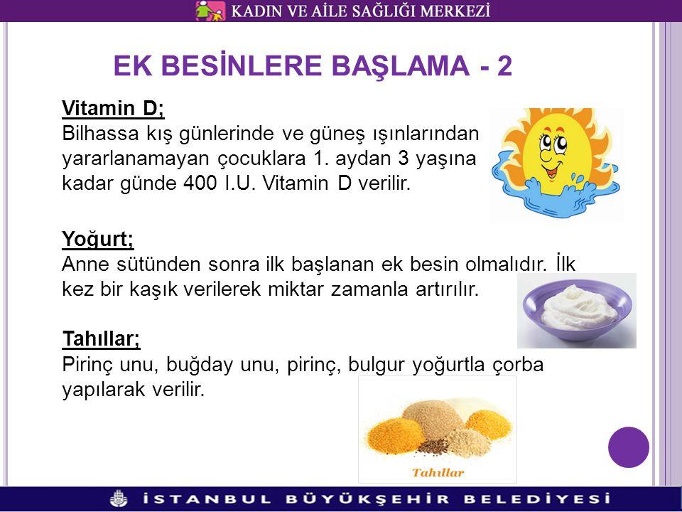 EK BESİNLERE BAŞLAMA - 2 Vitamin D; Bilhassa kış günlerinde ve güneş ışınlarından yararlanamayan çocuklara 1.