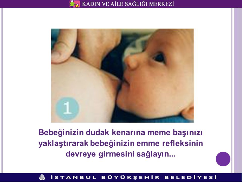Bebeğinizin dudak kenarına meme başınızı yaklaştırarak bebeğinizin emme refleksinin devreye girmesini sağlayın...