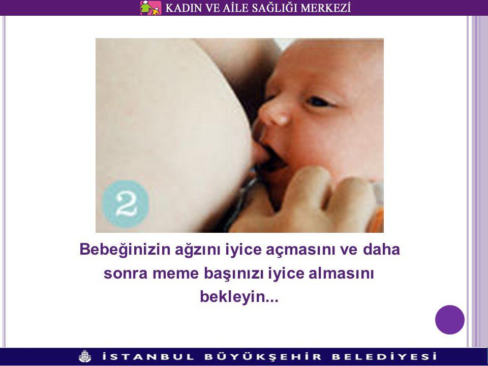 Bebeğinizin ağzını iyice açmasını ve daha sonra meme başınızı iyice almasını bekleyin...