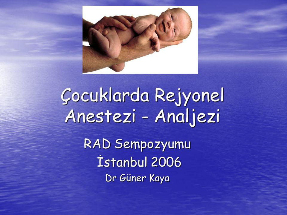 Çocuklarda Rejyonel Anestezi - Analjezi RAD Sempozyumu İstanbul 2006 İstanbul 2006 Dr Güner Kaya