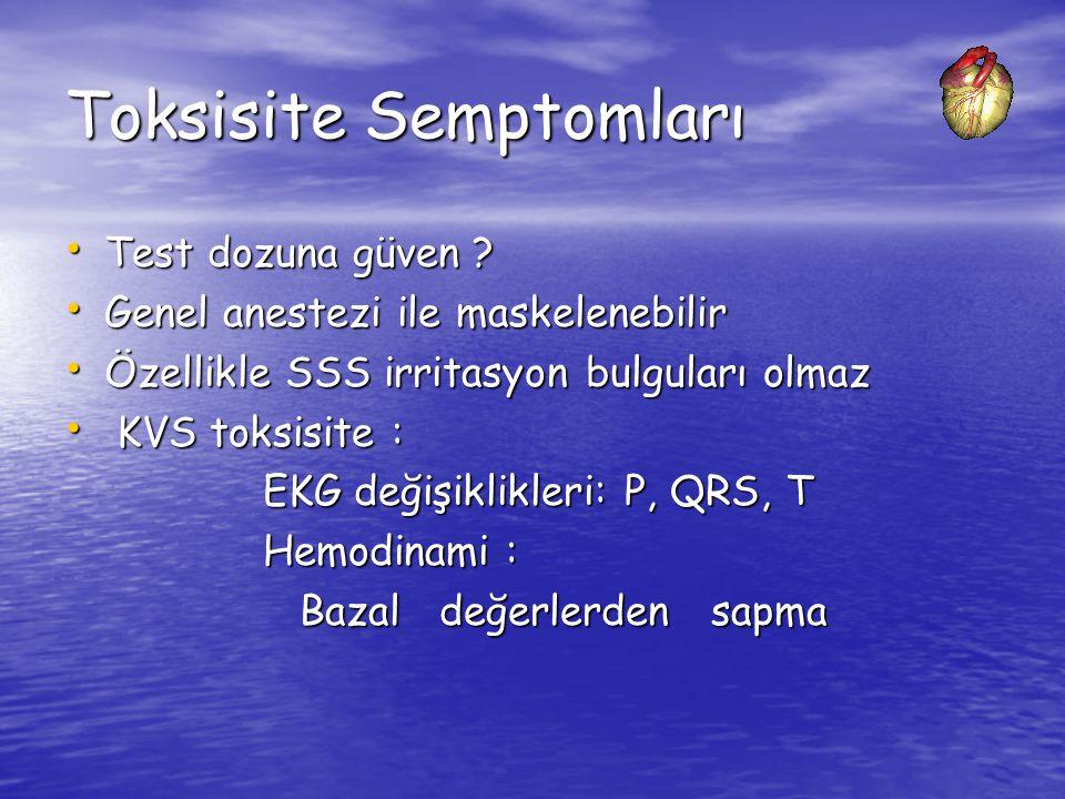 Toksisite Semptomları Test dozuna güven ? Test dozuna güven ? Genel anestezi ile maskelenebilir Genel anestezi ile maskelenebilir Özellikle SSS irrita