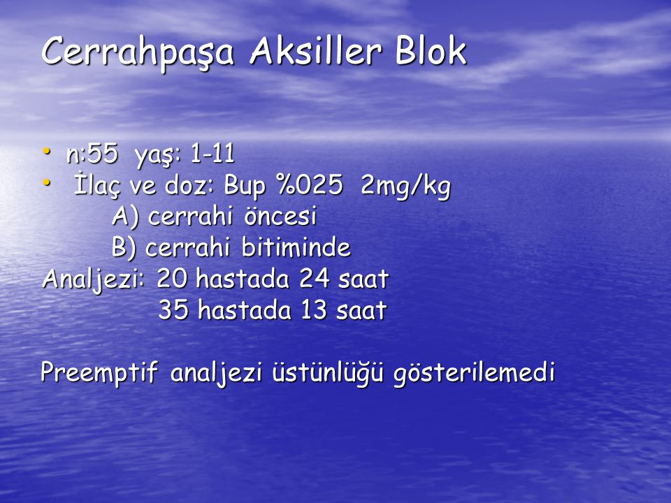 Cerrahpaşa Aksiller Blok n:55 yaş: 1-11 n:55 yaş: 1-11 İlaç ve doz: Bup %025 2mg/kg İlaç ve doz: Bup %025 2mg/kg A) cerrahi öncesi A) cerrahi öncesi B