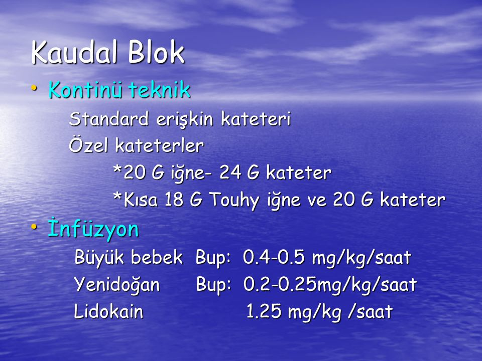 Kaudal Blok Kontinü teknik Kontinü teknik Standard erişkin kateteri Standard erişkin kateteri Özel kateterler Özel kateterler *20 G iğne- 24 G kateter