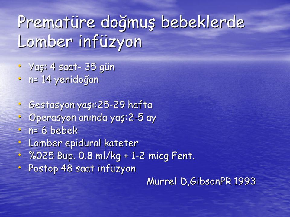 Prematüre doğmuş bebeklerde Lomber infüzyon Yaş: 4 saat- 35 gün Yaş: 4 saat- 35 gün n= 14 yenidoğan n= 14 yenidoğan Gestasyon yaşı:25-29 hafta Gestasy