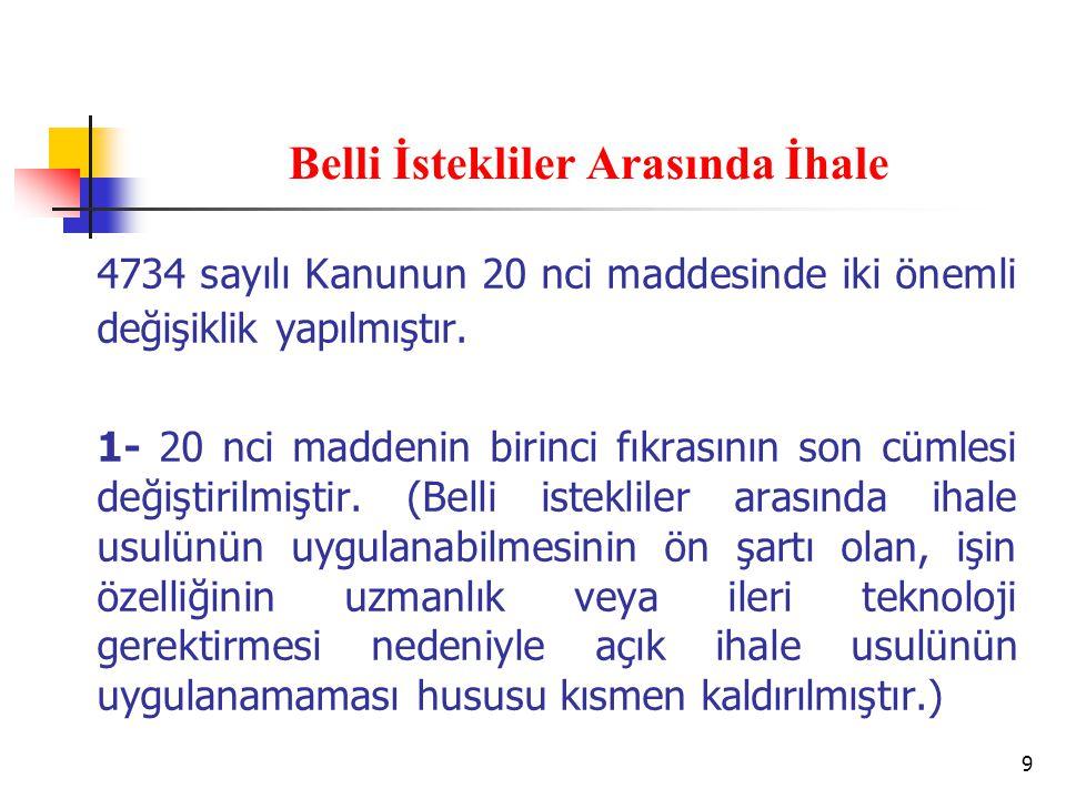 9 Belli İstekliler Arasında İhale 4734 sayılı Kanunun 20 nci maddesinde iki önemli değişiklik yapılmıştır.