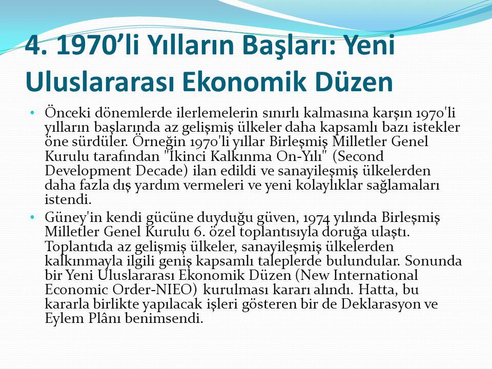 4. 1970'li Yılların Başları: Yeni Uluslararası Ekonomik Düzen Önceki dönemlerde ilerlemelerin sınırlı kalmasına karşın 1970'li yılların başlarında az