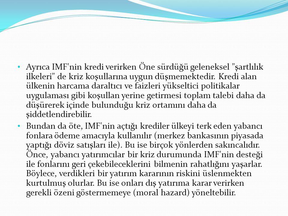 Ayrıca IMF nin kredi verirken Öne sürdüğü geleneksel şartlılık ilkeleri de kriz koşullarına uygun düşmemektedir.