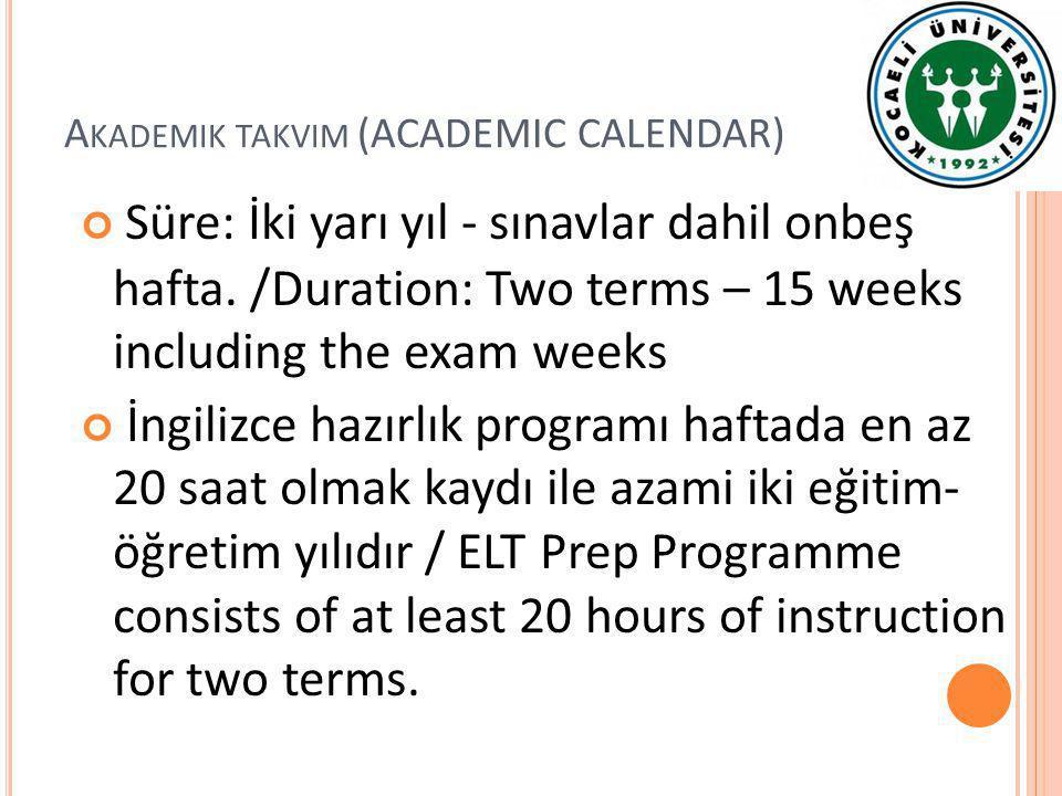 Süre: İki yarı yıl - sınavlar dahil onbeş hafta. /Duration: Two terms – 15 weeks including the exam weeks İngilizce hazırlık programı haftada en az 20