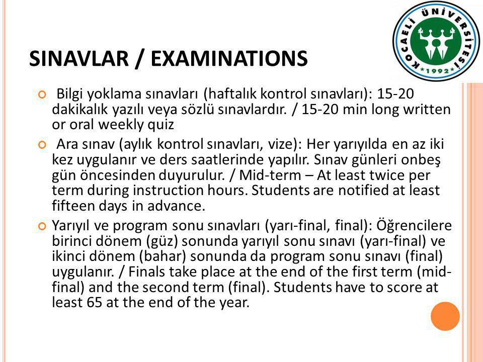 SINAVLAR / EXAMINATIONS Bilgi yoklama sınavları (haftalık kontrol sınavları): 15-20 dakikalık yazılı veya sözlü sınavlardır. / 15-20 min long written