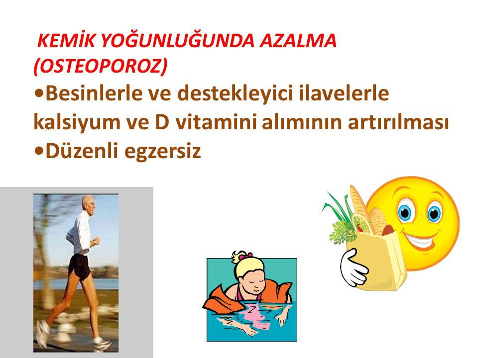 KEMİK YOĞUNLUĞUNDA AZALMA (OSTEOPOROZ) Besinlerle ve destekleyici ilavelerle kalsiyum ve D vitamini alımının artırılması Düzenli egzersiz