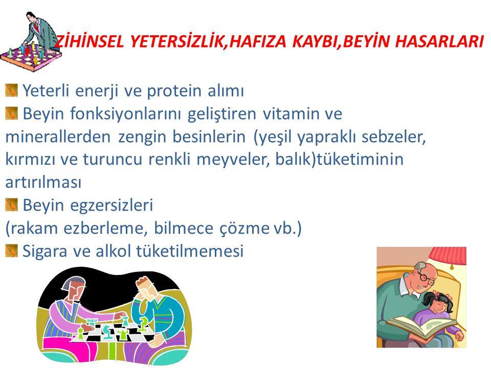 Yeterli enerji ve protein alımı Beyin fonksiyonlarını geliştiren vitamin ve minerallerden zengin besinlerin (yeşil yapraklı sebzeler, kırmızı ve turuncu renkli meyveler, balık)tüketiminin artırılması Beyin egzersizleri (rakam ezberleme, bilmece çözme vb.) Sigara ve alkol tüketilmemesi ZİHİNSEL YETERSİZLİK,HAFIZA KAYBI,BEYİN HASARLARI