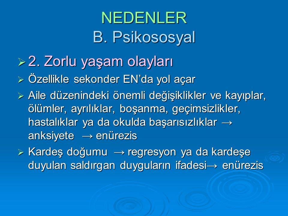 NEDENLER B.Psikososyal  2. Zorlu yaşam olayları  2.