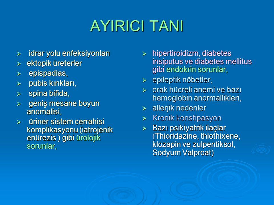 AYIRICI TANI  idrar yolu enfeksiyonları  ektopik üreterler  epispadias,  pubis kırıkları,  spina bifida,  geniş mesane boyun anomalisi,  üriner sistem cerrahisi komplikasyonu (iatrojenik enürezis ) gibi ürolojik sorunlar,  hipertiroidizm, diabetes insiputus ve diabetes mellitus gibi endokrin sorunlar,  epileptik nöbetler,  orak hücreli anemi ve bazı hemoglobin anormallikleri,  allerjik nedenler  Kronik konstipasyon  Bazı psikiyatrik ilaçlar (Thioridazine, thiothixene, klozapin ve zulpentiksol, Sodyum Valproat)