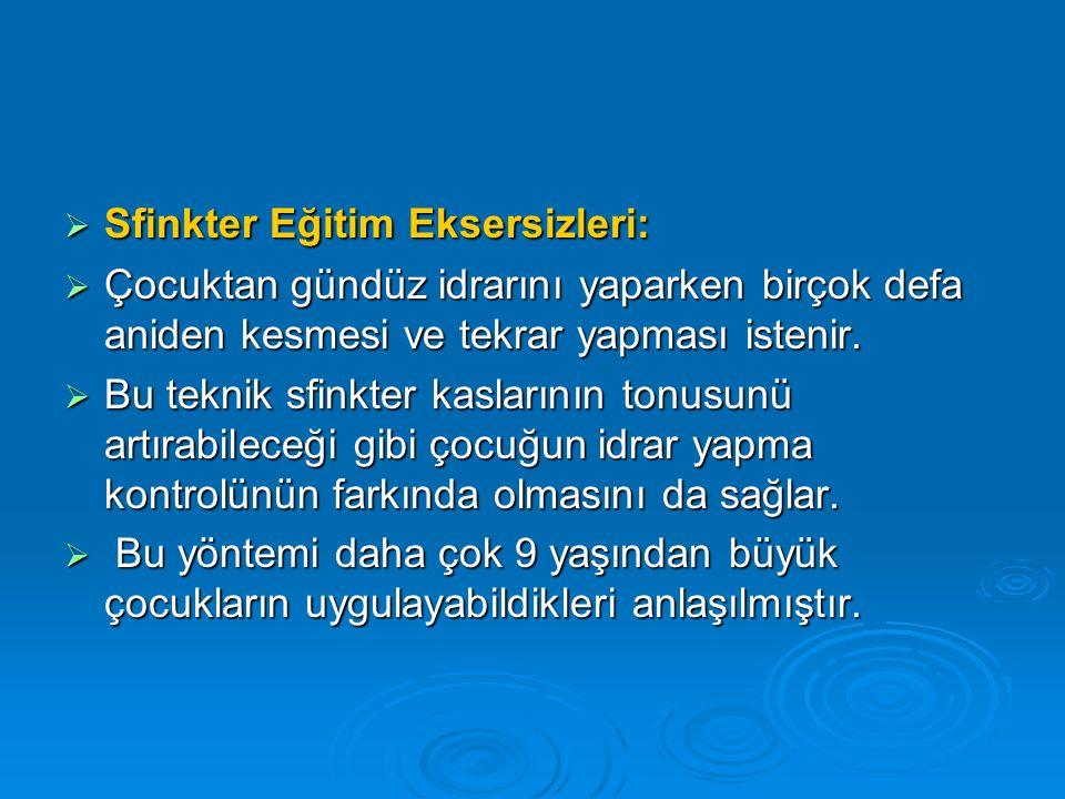  Sfinkter Eğitim Eksersizleri:  Çocuktan gündüz idrarını yaparken birçok defa aniden kesmesi ve tekrar yapması istenir.