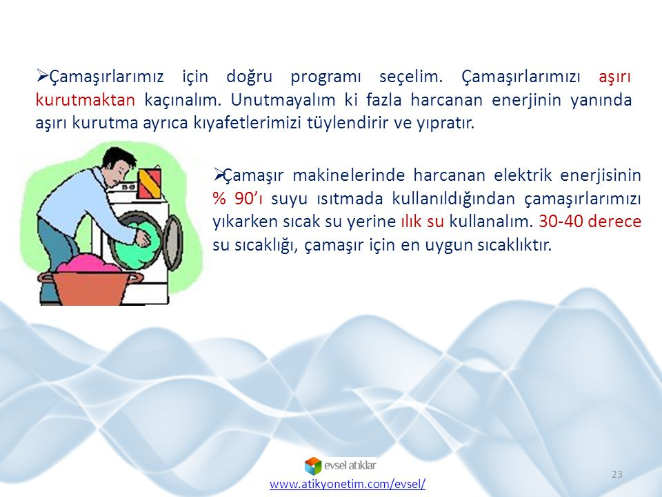  Çamaşırlarımız için doğru programı seçelim. Çamaşırlarımızı aşırı kurutmaktan kaçınalım. Unutmayalım ki fazla harcanan enerjinin yanında aşırı kurut
