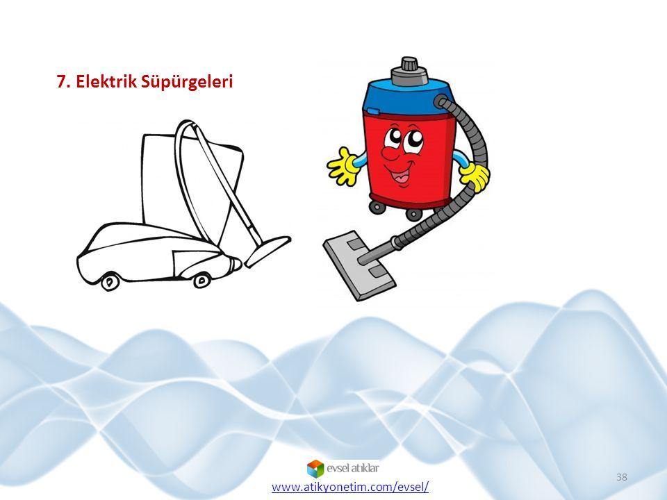 38 7. Elektrik Süpürgeleri www.atikyonetim.com/evsel/