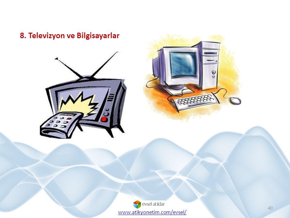 8. Televizyon ve Bilgisayarlar 40 www.atikyonetim.com/evsel/