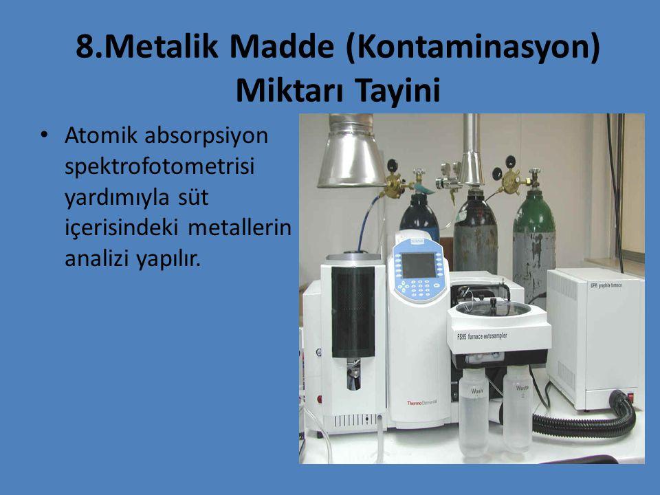 8.Metalik Madde (Kontaminasyon) Miktarı Tayini Atomik absorpsiyon spektrofotometrisi yardımıyla süt içerisindeki metallerin analizi yapılır.