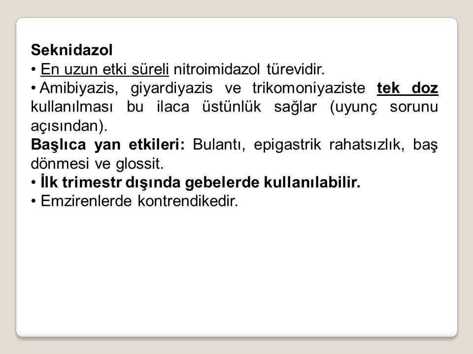Seknidazol En uzun etki süreli nitroimidazol türevidir. Amibiyazis, giyardiyazis ve trikomoniyaziste tek doz kullanılması bu ilaca üstünlük sağlar (uy