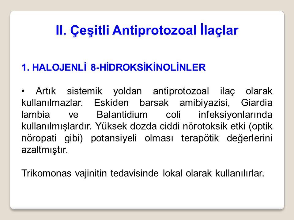 II. Çeşitli Antiprotozoal İlaçlar 1. HALOJENLİ 8-HİDROKSİKİNOLİNLER Artık sistemik yoldan antiprotozoal ilaç olarak kullanılmazlar. Eskiden barsak ami