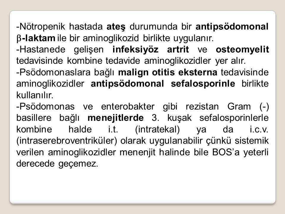 -Nötropenik hastada ateş durumunda bir antipsödomonal  -laktam ile bir aminoglikozid birlikte uygulanır. -Hastanede gelişen infeksiyöz artrit ve oste