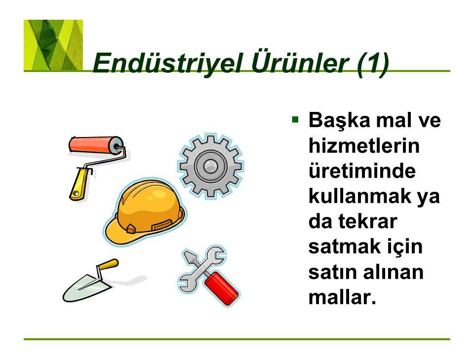 Endüstriyel Ürünler (1)  Başka mal ve hizmetlerin üretiminde kullanmak ya da tekrar satmak için satın alınan mallar.