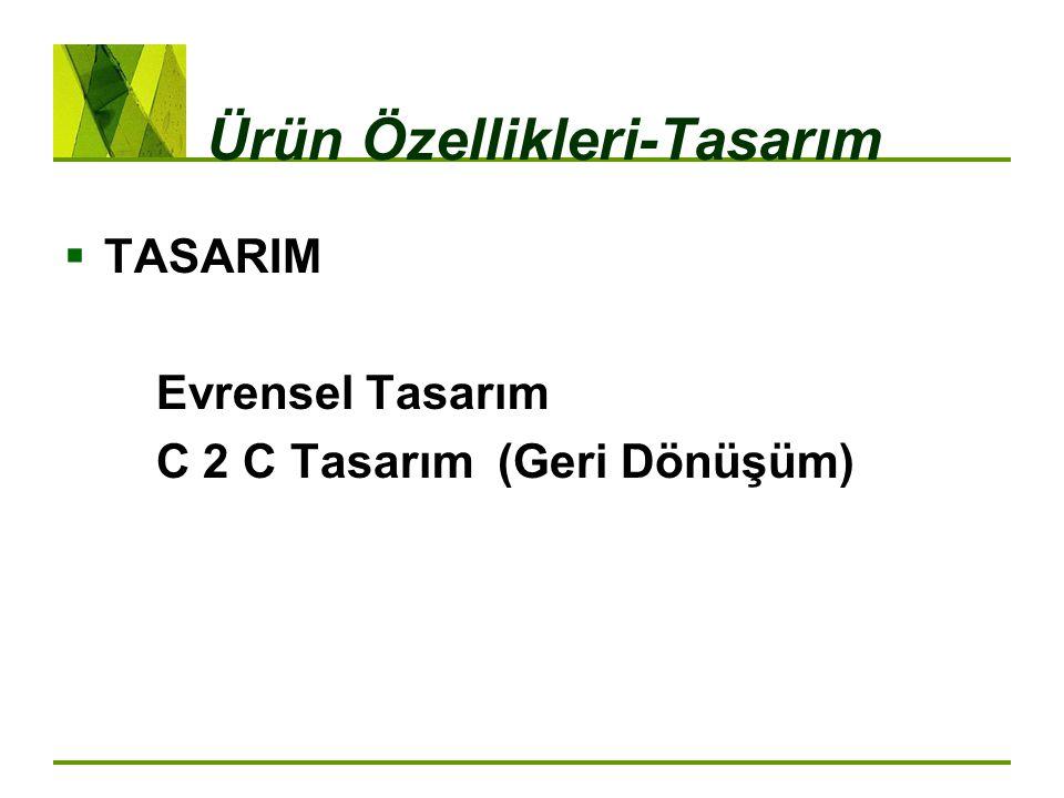 Ürün Özellikleri-Tasarım  TASARIM Evrensel Tasarım C 2 C Tasarım (Geri Dönüşüm)