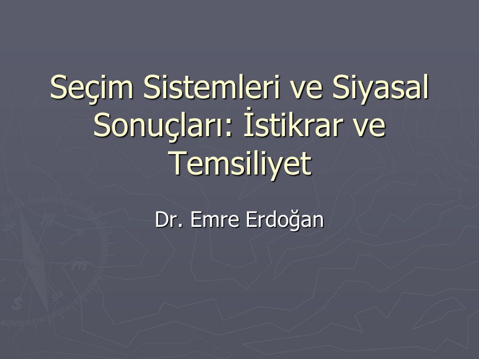 Seçim Sistemleri ve Siyasal Sonuçları: İstikrar ve Temsiliyet Dr. Emre Erdoğan
