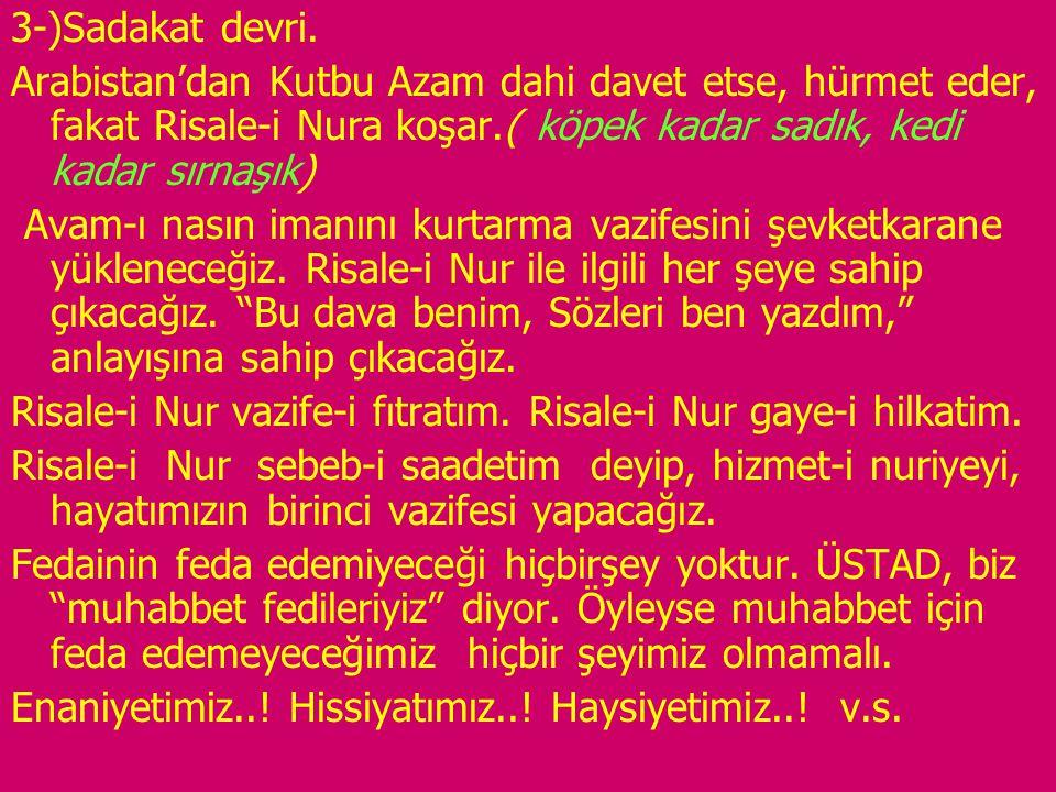 3-)Sadakat devri. Arabistan'dan Kutbu Azam dahi davet etse, hürmet eder, fakat Risale-i Nura koşar.( köpek kadar sadık, kedi kadar sırnaşık) Avam-ı na