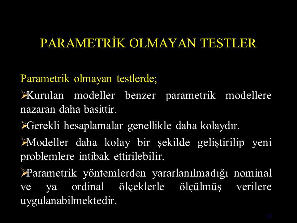 13 PARAMETRİK OLMAYAN TESTLER Parametrik olmayan testlerde;  Kurulan modeller benzer parametrik modellere nazaran daha basittir.