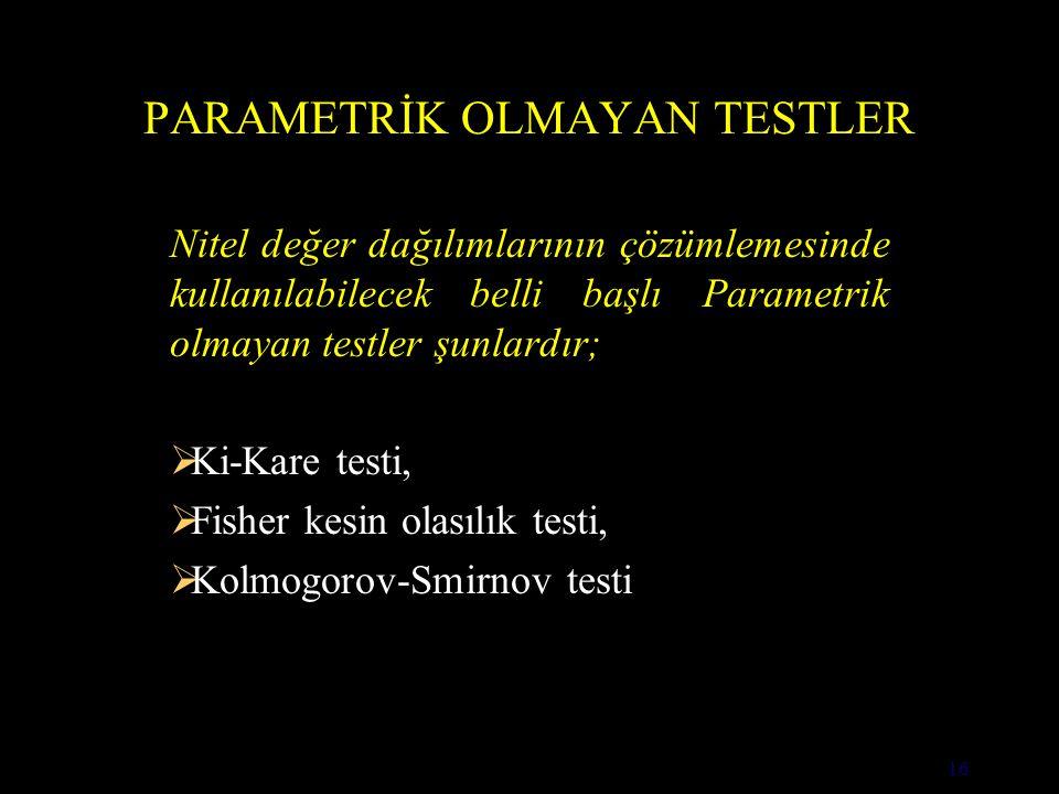 16 PARAMETRİK OLMAYAN TESTLER Nitel değer dağılımlarının çözümlemesinde kullanılabilecek belli başlı Parametrik olmayan testler şunlardır;  Ki-Kare testi,  Fisher kesin olasılık testi,  Kolmogorov-Smirnov testi