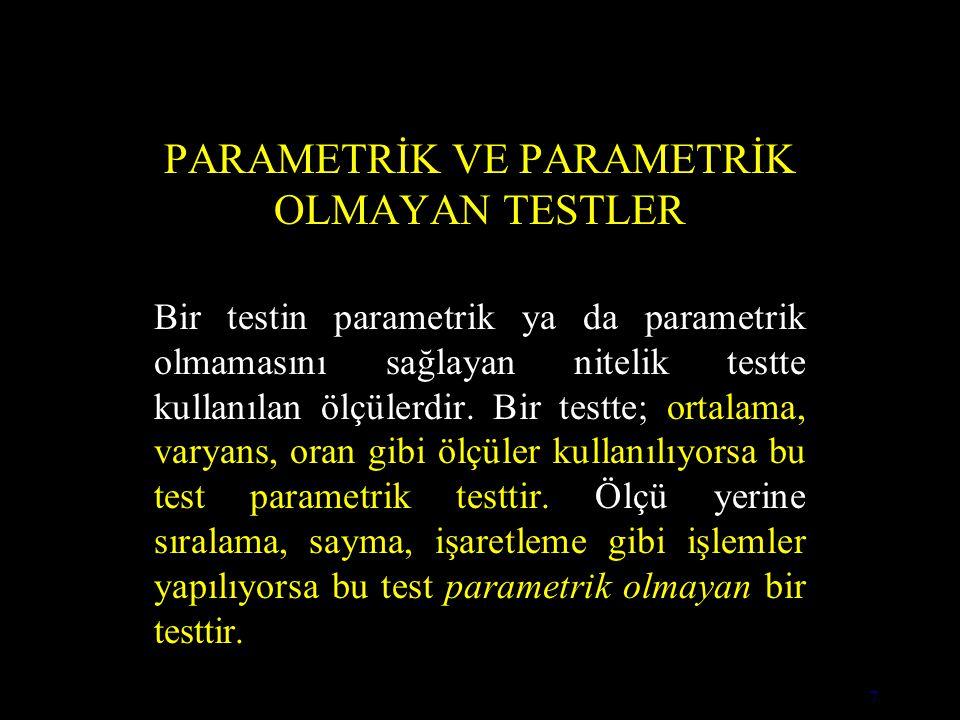 7 PARAMETRİK VE PARAMETRİK OLMAYAN TESTLER Bir testin parametrik ya da parametrik olmamasını sağlayan nitelik testte kullanılan ölçülerdir.