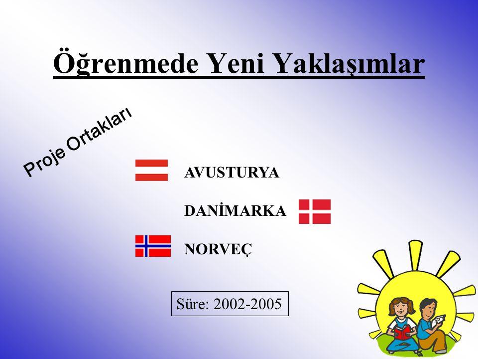 Öğrenmede Yeni Yaklaşımlar Proje Ortakları AVUSTURYA DANİMARKA NORVEÇ Süre: 2002-2005