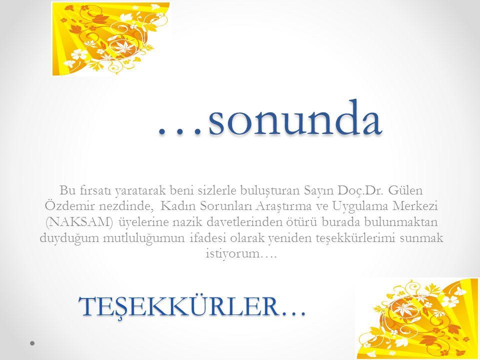 …sonunda Bu fırsatı yaratarak beni sizlerle buluşturan Sayın Doç.Dr. Gülen Özdemir nezdinde, Kadın Sorunları Araştırma ve Uygulama Merkezi (NAKSAM) üy