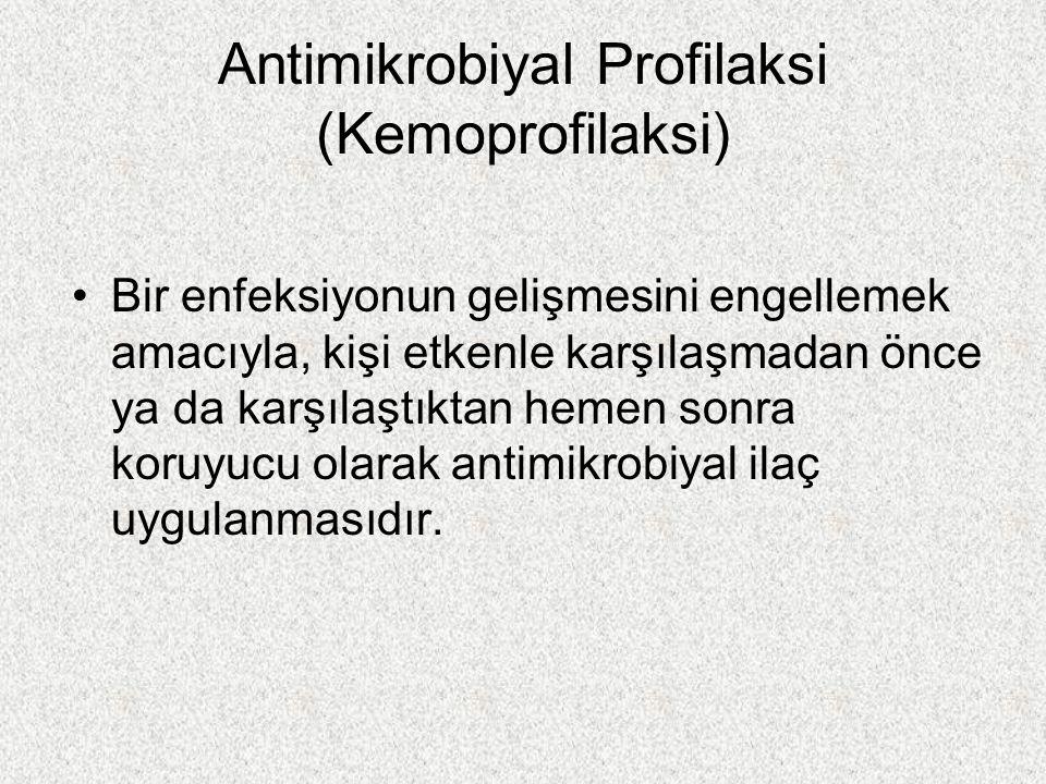 Cerrahi antimikrobiyal profilaksi Cerrahi dışı antimikrobiyal profilaksi –Enfektif endokardit –Tüberküloz –Sıtma –Akut eklem romatizması –Seyahat ishali –Menenjit –Şarbon –Tekrarlayan idrar yolu enfeksiyonları –HIV (+) kişide fırsatçı enfeksiyonlar