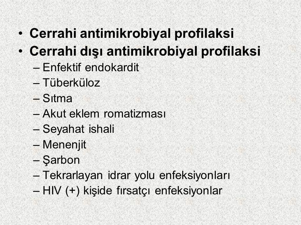 Kalp-damar cerrahisiSefazolin 1-2 gr /3x1 1-2 gün Sefuroksim 1,5 gr /2x1 total:6 gr Vankomisin 1 gr /2x1 1-2 gün +Mupirosin kullanımı 4x1 5 gün Gastroduedenal/biliyer Endoskopik girişimler ERCP Sefazolin/sefoksitin/sefotetan/sefuroksim 1,5 gr/ 2x1 2-3 gün Siprofloksasin 500-750 mg/piperasilin tazobaktam 4,5 gr Elektif  PO tercih Kolorektal operasyonlarSefazolin1-2 gr+metronidazol 0,5 gr /Amp-Sulb 3 gr/ERT 1 gr/ Sefoksitin/sefotetan 1-2 gr Eritromisin+neomisin/ neomisin+metronidazol Baş-boyun cerrahisiSefazolin 2 gr+metronidazol 0,5 gr / Klindamisin 600-900 mg+gentamisin 1,5 mg/kg / Nöroşirurji operasyonlarıSefazolin1-2 gr/ Vankomisin 1 gr /klindamisin 900 mg/ Amo-klav 1,2 gr/ Sefuroksim aksetil 1,5 gr+metronidazol 0,5 gr