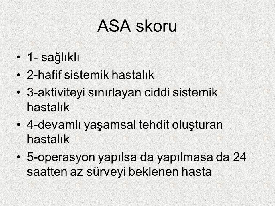 ASA skoru 1- sağlıklı 2-hafif sistemik hastalık 3-aktiviteyi sınırlayan ciddi sistemik hastalık 4-devamlı yaşamsal tehdit oluşturan hastalık 5-operasy