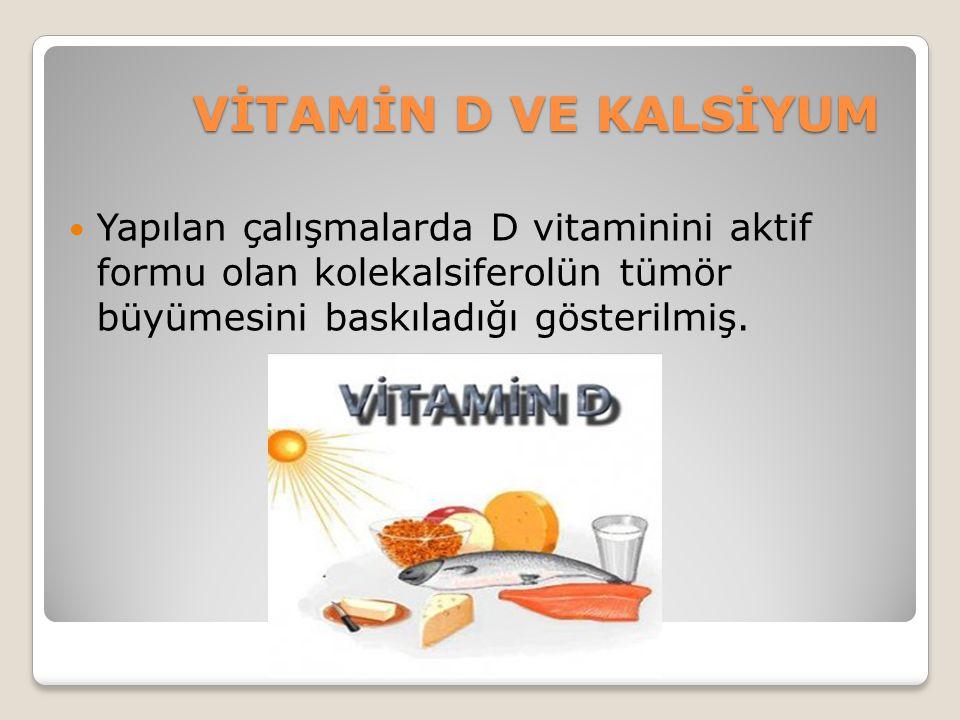 VİTAMİN D VE KALSİYUM VİTAMİN D VE KALSİYUM Yapılan çalışmalarda D vitaminini aktif formu olan kolekalsiferolün tümör büyümesini baskıladığı gösterilm