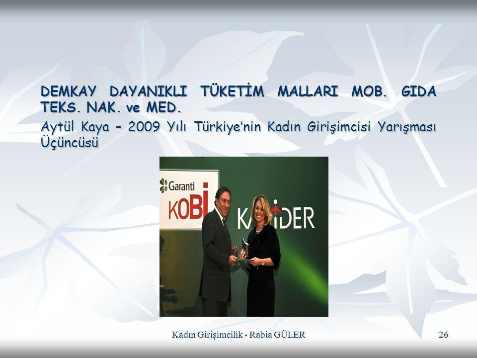 Kadın Girişimcilik - Rabia GÜLER 26 DEMKAY DAYANIKLI TÜKETİM MALLARI MOB. GIDA TEKS. NAK. ve MED. Aytül Kaya – 2009 Yılı Türkiye'nin Kadın Girişimcisi