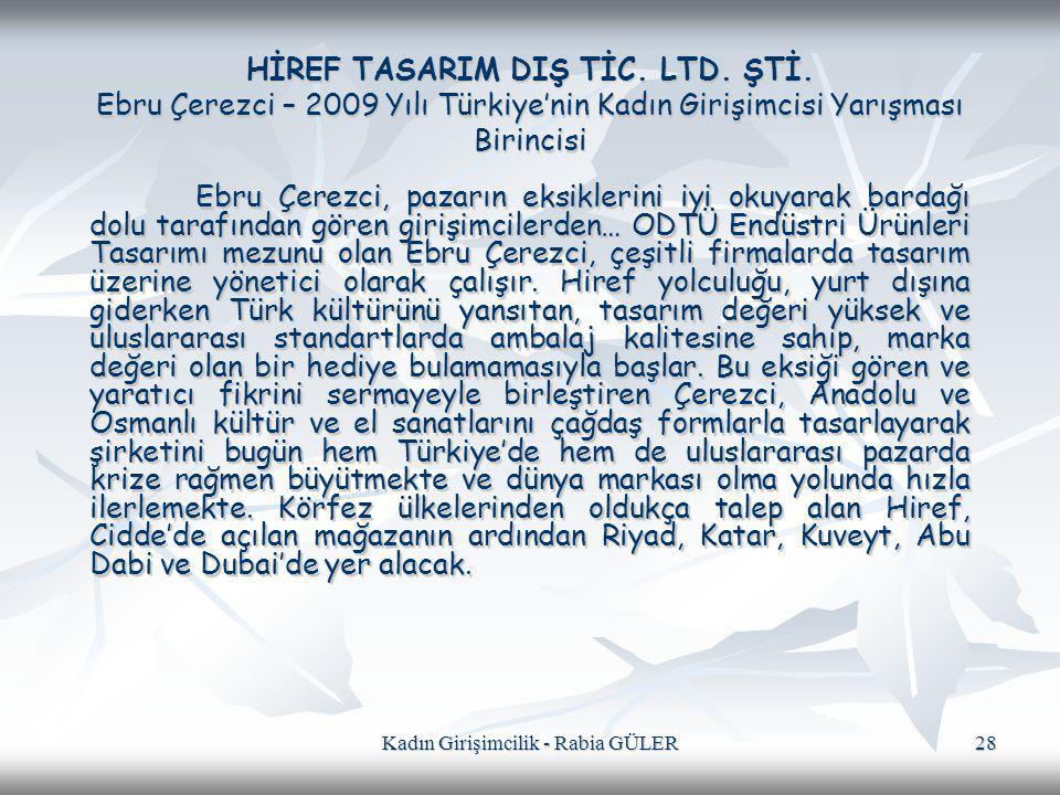 Kadın Girişimcilik - Rabia GÜLER 28 HİREF TASARIM DIŞ TİC. LTD. ŞTİ. Ebru Çerezci – 2009 Yılı Türkiye'nin Kadın Girişimcisi Yarışması Birincisi Ebru Ç