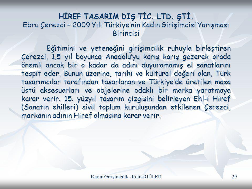 Kadın Girişimcilik - Rabia GÜLER 29 HİREF TASARIM DIŞ TİC. LTD. ŞTİ. Ebru Çerezci – 2009 Yılı Türkiye'nin Kadın Girişimcisi Yarışması Birincisi Eğitim