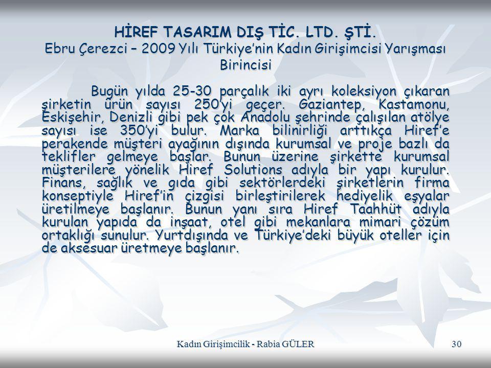 Kadın Girişimcilik - Rabia GÜLER 30 HİREF TASARIM DIŞ TİC. LTD. ŞTİ. Ebru Çerezci – 2009 Yılı Türkiye'nin Kadın Girişimcisi Yarışması Birincisi Bugün