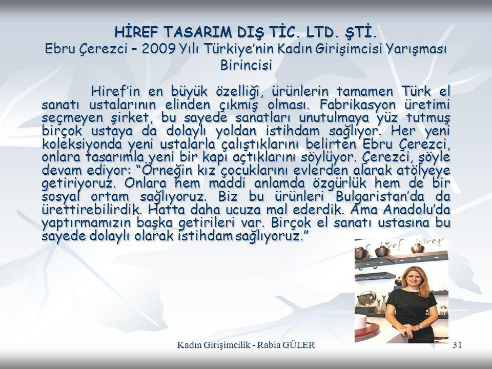 Kadın Girişimcilik - Rabia GÜLER 31 HİREF TASARIM DIŞ TİC. LTD. ŞTİ. Ebru Çerezci – 2009 Yılı Türkiye'nin Kadın Girişimcisi Yarışması Birincisi Hiref'