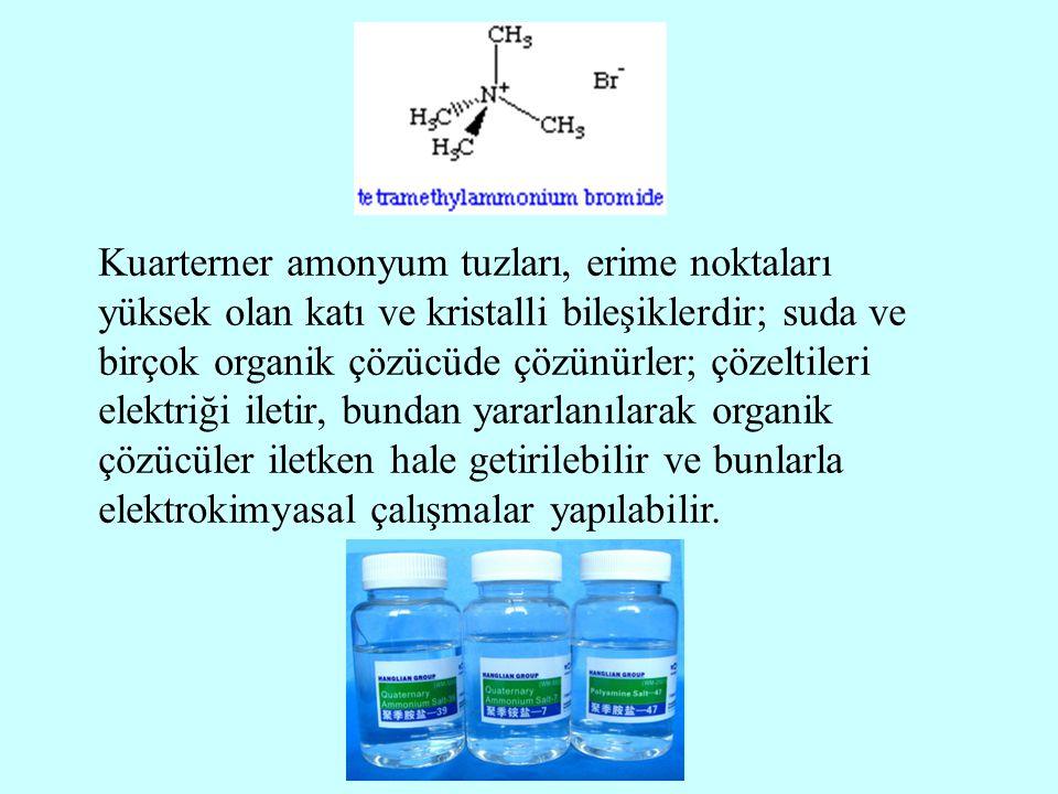 Kuarterner amonyum tuzları, erime noktaları yüksek olan katı ve kristalli bileşiklerdir; suda ve birçok organik çözücüde çözünürler; çözeltileri elekt